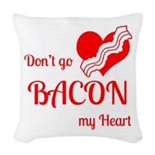 Dont go BACON my Heart Woven Throw Pillow