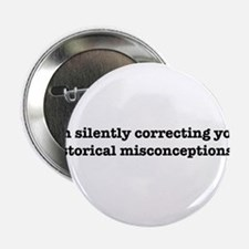 """Correcting your historical misconceptions. 2.25"""" B"""