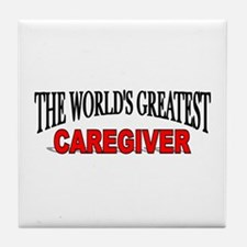 """The World's Greatest Caregiver"" Tile Coaster"