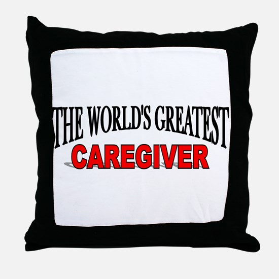 """""""The World's Greatest Caregiver"""" Throw Pillow"""