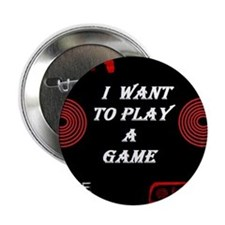 "I want to play a game 2.25"" Button"