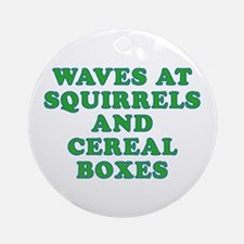 Waves at Squirrels and Cereal Boxes Ornament (Roun
