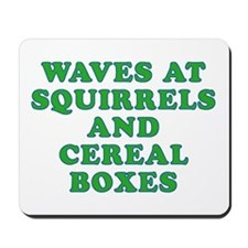 Waves at Squirrels and Cereal Boxes Mousepad