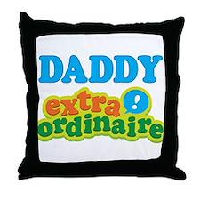 Daddy Extraordinaire Throw Pillow