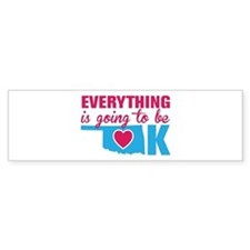 Everything is going to be OK Bumper Bumper Sticker