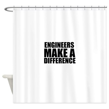 Engineers Make A Difference Shower Curtain By Bestdesign