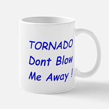 Tornado dont Blow me away ! Mug