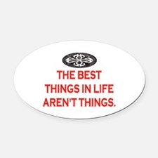 BEST THINGS IN LIFE Oval Car Magnet