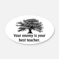 ENEMY IS YOUR TEACHER Oval Car Magnet