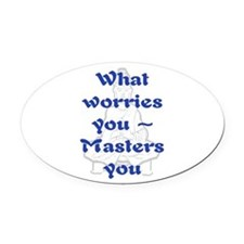 WHAT WORRIES YOU - 2 Oval Car Magnet