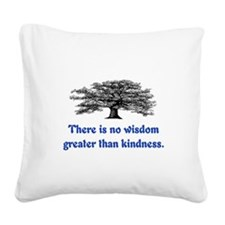 WISDOM GREATER THAN KINDNESS Square Canvas Pillow