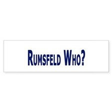 Rumsfeld Who? Bumper Bumper Sticker