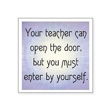 """TEACHER OPENS DOOR Square Sticker 3"""" x 3"""""""