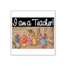 "I AM A TEACHER Square Sticker 3"" x 3"""