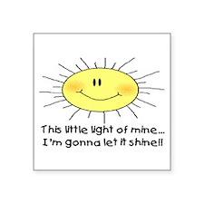 "LIGHT OF MINE Square Sticker 3"" x 3"""