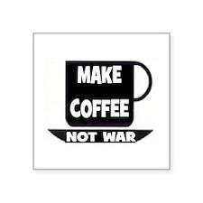 "MAKE COFFEE - NOT WAR Square Sticker 3"" x 3"""
