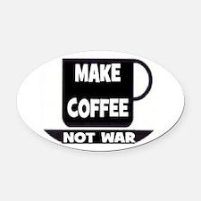 MAKE COFFEE - NOT WAR Oval Car Magnet
