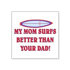 "MOM SURFS BETTER THAN DAD #2 Square Sticker 3"" x 3"