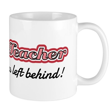 Retired Teacher - Every child was left behind! Mug