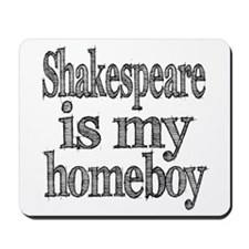 Shakespeare is my homeboy Mousepad