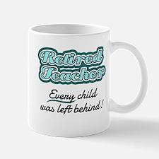 Retired Teacher - Every child was left behind! Mug