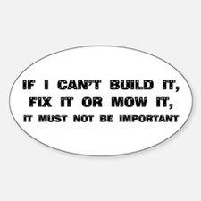 If I can't built it, fix it or mow it Decal