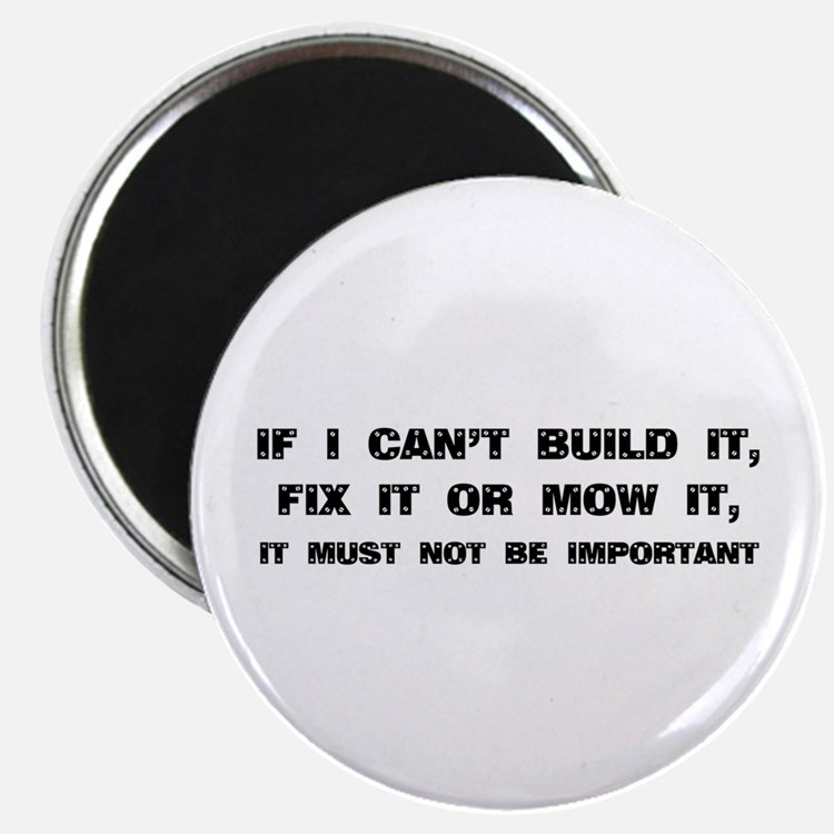 If I can't built it, fix it or mow it Magnet