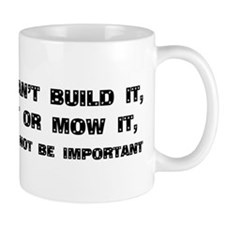 If I can't built it, fix it or mow it Mug