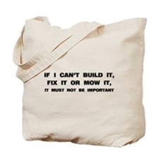 If I can't built it, fix it or mow it Tote Bag