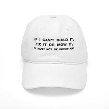 If I can't built it, fix it or mow it Baseball Baseball Cap