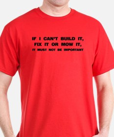 If I can't built it, fix it or mow it T-Shirt