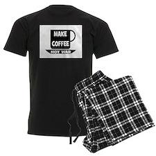 MAKE COFFEE - NOT WAR Pajamas
