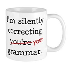 I'm silently correcting you're grammar. Small Mugs
