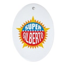 Super Gilberto Ornament (Oval)