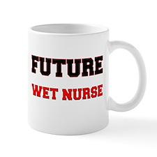 Future Wet Nurse Mug