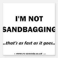 "I'm not sandbagging... Square Car Magnet 3"" x 3"""