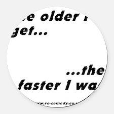 The older I get... Round Car Magnet