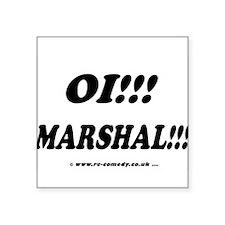"Oi! Marshal! Square Sticker 3"" x 3"""