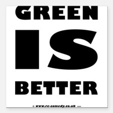 """green_is_better_f.png Square Car Magnet 3"""" x 3"""""""