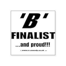 """B Finalist Square Sticker 3"""" x 3"""""""
