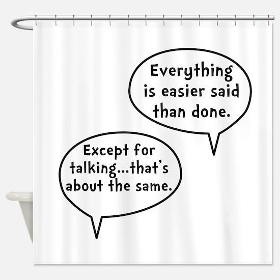 Easier Said Than Done Shower Curtain