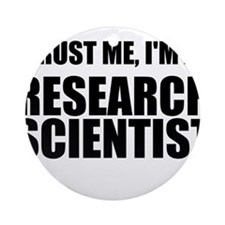 Trust Me, Im A Research Scientist Ornament (Round)