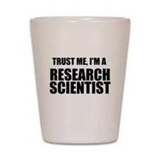 Trust Me, Im A Research Scientist Shot Glass