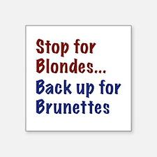 Stop for Blondes... Back up for Brunettes Sticker