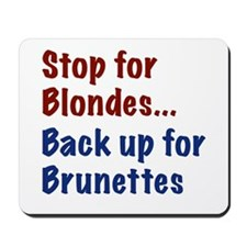 Stop for Blondes... Back up for Brunettes Mousepad