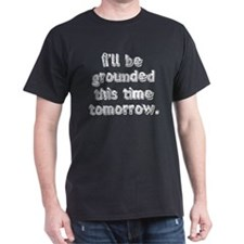 I'll Be Grounded Tomorrow T-Shirt