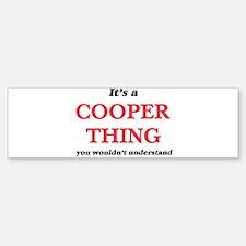 It's a Cooper thing, you wouldn Bumper Bumper Bumper Sticker