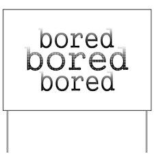 boredboredbored.jpg Yard Sign