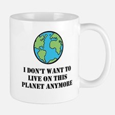 I Dont Want To Live On This Planet Anymore Mug