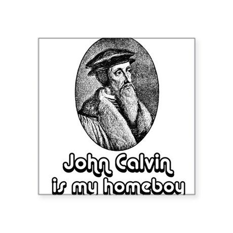 John Calvin is my Homeboy - Sticker